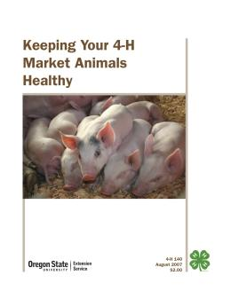 Image of Keeping Your 4-H Market Animals Healthy publication