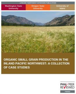 "Cover image for ""Organic Small Grain Production in the Inland Pacific Northwest: A Collection of Case Studies"""
